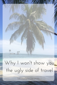 Why I won't show you the ugly side of travel